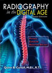 Radiography in the Digital Age: Physics - Exposure - Radiation Biology (Third Edition)