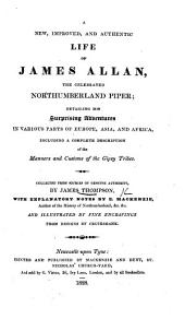 A new, improved, and authentic Life of James Allan, the celebrated Northumberland Piper; ... collected ... by J. Thompson, with ... notes by E. Mackenzie, ... and illustrated ... by (R.) Cruikshank