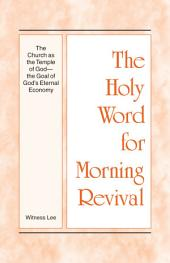 The Holy Word for Morning Revival - The Church as the Temple of God—The Goal of God's Eternal Economy