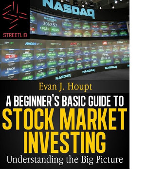 A Beginners   s Basic Guide to Stock Market Investing  Understanding The Big Picture