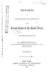Reports of Cases Argued and Determined in the Circuit Court of the United States for the Second Circuit: Volume 6