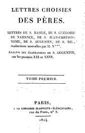 Lettres choisies des Pères: Lettres de S. Basile ; de S. Grégoire de Naziance ; de S. Jean-Chrysostome ; de S. Augustin, de S. Nil, Volume1