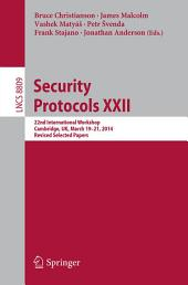 Security Protocols XXII: 22nd International Workshop, Cambridge, UK, March 19-21, 2014, Revised Selected Papers