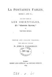 La Fontaine's Fables, books i and ii, and first series of les orientales, by V. Hugo. Fr. and Engl. versions, the Engl. version by T.N. Fazakerley