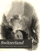 Switzerland: Illustrated in a series of views taken expressly for this work, Volume 2