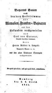 Baierns Gauen nach den drey Volksstämmen der Alemannen, Franken und Bajoaren aus den Urkunden nachgewiesen: Gegen Ritter von Lang's: Bayern Gauen