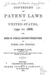 Copyright and Patent Laws of the United States, 1790 to 1868: With Notes of Judicial Decisions Thereunder and Forms and Indexes
