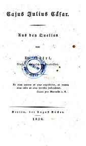 Cajus Julius Cäsar. Aus den Quellen