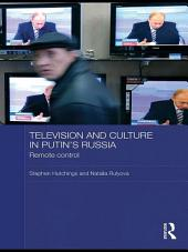 Television and Culture in Putin's Russia: Remote control