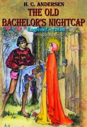 The Old Bachelor's Nightcap: English and German, Illustrated