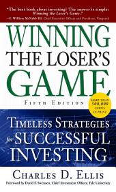 Winning the Loser's Game, Fifth Edition: Timeless Strategies for Successful Investing: Edition 5