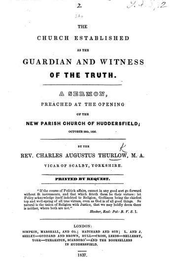 The Church Established as the Guardian and Witness of the Truth  A Sermon  on 1 Tim  Iii  15  Preached at the Opening of the New Parish Church of Huddersfield  October 28  1836 PDF
