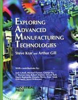 Exploring Advanced Manufacturing Technologies PDF