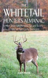 The Whitetail Hunter's Almanac: More Than 800 Tips and Tactics to Help You Get a D