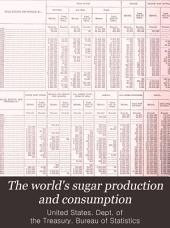 The World's Sugar Production and Consumption: Showing the Statistical Position of Sugar at the Close of the Nineteenth Century. From the Summary of Commerce and Finance for January, 1902. ...