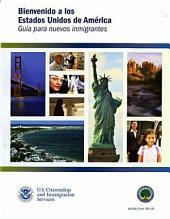 Bienvenidos a Los Estados Unidos de America: UIA Para Nuevos Inmigrantes: Guia Para Nuevos Inmigrantes