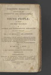 Scientific Dialogues: Intended for the Instruction and Entertainment of Young People : in which the First Principles of Natural and Experimental Philosophy are Fully Explained, Volume 1