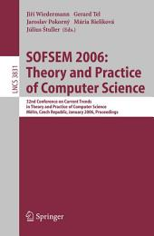 SOFSEM 2006: Theory and Practice of Computer Science: 32nd Conference on Current Trends in Theory and Practice of Computer Science, Merin, Czech Republic, January 21-27, 2006, Proceedings