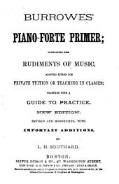 Burrowes' Piano-forte Primer: Containing the Rudiments of Music Adapted for Either Private Tuition Or Teaching in Classes Together with a Guide to Practice