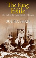 The King In Exile : The Fall Of The Royal Family Of Burma