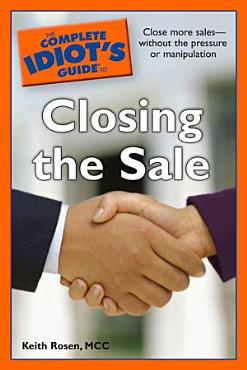 The Complete Idiot s Guide to Closing the Sale PDF
