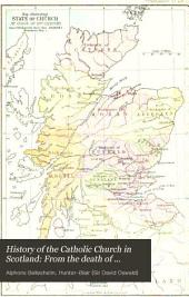 History of the Catholic Church in Scotland: From the death of Alexander III, to the suppression of the Catholic religion, A.D. 1286-1560