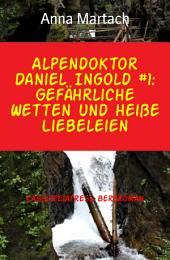 Alpendoktor Daniel Ingold #1: Gefährliche Wetten und heiße Liebeleien: Cassiopeiapress Bergroman