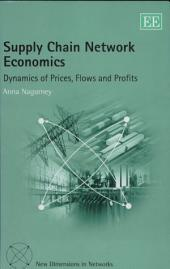 Supply Chain Network Economics: Dynamics of Prices, Flows and Profits