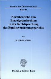 Normbereiche von Einzelgrundrechten in der Rechtsprechung des Bundesverfassungsgerichts