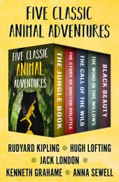 Five Classic Animal Adventures: The Jungle Book, The Story of Doctor Dolittle, The Call of the Wild, The Wind in the Willows, and Black Beauty