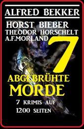 7 abgebrühte Morde - 7 Krimis auf 1200 Seiten