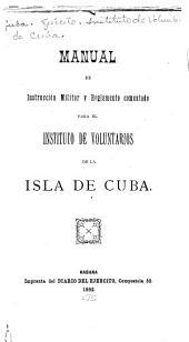 Manual de instrucción militar y reglamento comentado para el Instituto de Voluntarios de la isla de Cuba
