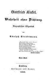 Gottfried Kinkel: Wahrheit ohne Dichtung. Biographisches Skizzenbuch, Band 1