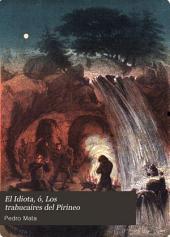 El Idiota, ó, Los trabucaires del Pirineo: novela histórica original española
