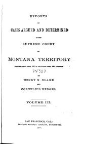 Reports of Cases Argued and Determined in the Supreme Court of the State of Montana from December Term 1868, to: Volume 3
