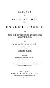 Reports of Cases Decided by the English Courts: With Notes and References to Kindred Cases and Authorities, Volume 32