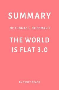 Summary of Thomas L  Friedman   s The World Is Flat 3 0 by Swift Reads PDF