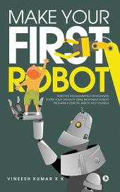 Make Your First Robot: Robotics programming for beginners.