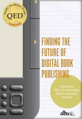 "Finding the Future of Digital Book Publishing: ""Interviews With 19 Innovative Ebook Business Leaders"""
