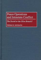 Peace Operations and Intrastate Conflict: The Sword Or the Olive Branch?