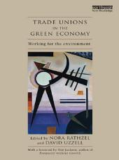 Trade Unions in the Green Economy: Working for the Environment