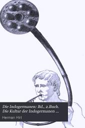 Die Indogermanen: Bd., 2.Buch. Die Kultur der Indogermanen und der übrigen europäischen Stimme. II.-III.T. 3.Buch (largely bibliographical) Anmerkungen und Erläuterungen