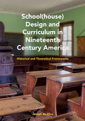 School House Design And Curriculum In Nineteenth Century America Book PDF