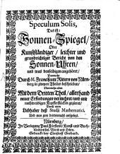 Speculum Solis, Das ist: Sonnen-Spiegel, Oder Kunstständiger, leichter und grundrichtiger Bericht von den Sonnen-Uhren, und was denselbigen angehöret: Band 1