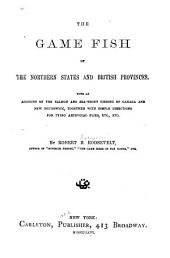 The Game Fish of the Northern States and British Provinces: With an Account of the Salmon and Sea-trout Fishing of Canada and New Brunswick, Together with Simple Directions for Tying Artificial Flies, Etc. Etc