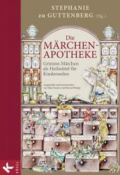 Die Märchen-Apotheke: Grimms Märchen als Heilmittel für Kinderseelen. Ausgewählt und kommentiert von Silke Fischer und Bernd Philipp