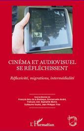 Cinéma et audiovisuel se réfléchissent: Réflexivité, migrations, intermédialité