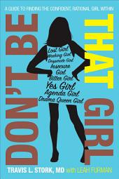 Don't Be That Girl: A Guide to Finding the Confident, Rational Girl Within