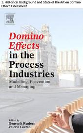 Domino Effects in the Process Industries: 1. Historical Background and State of the Art on Domino Effect Assessment