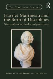 Harriet Martineau and the Birth of Disciplines: Nineteenth-century intellectual powerhouse